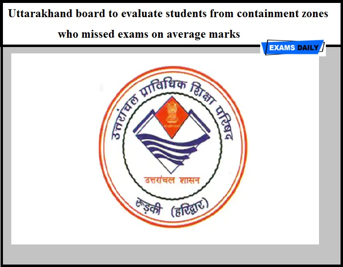 Uttarakhand board to evaluate students from containment zones who missed exams on average marks