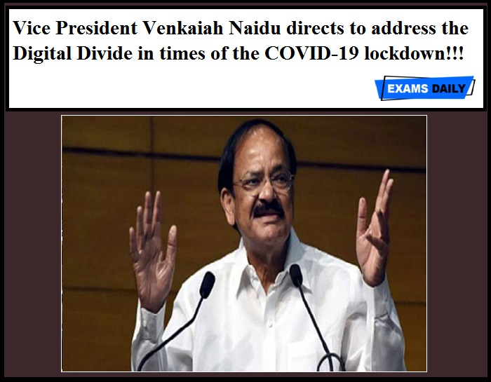 Vice President Venkaiah Naidu directs to address the Digital Divide in times of the COVID-19 lockdown!!!