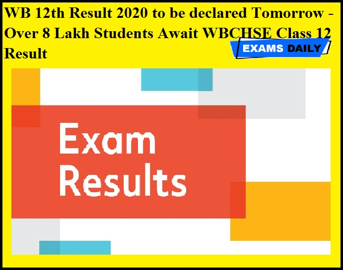 WB 12th Result 2020 to be declared Tomorrow - Over 8 Lakh Students Await WBCHSE Class 12 Result