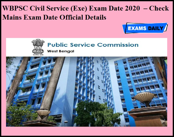WBPSC Civil Service (Exe) Exam Date 2020 OUT – Check Mains Exam Date Official Details