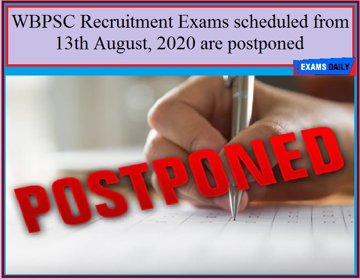 WBPSC Recruitment Exams scheduled from 13th August, 2020 are postponed