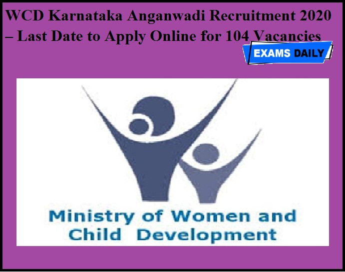 WCD Karnataka Anganwadi Recruitment 2020 OUT – Last Date to Apply Online for 104 Vacancies