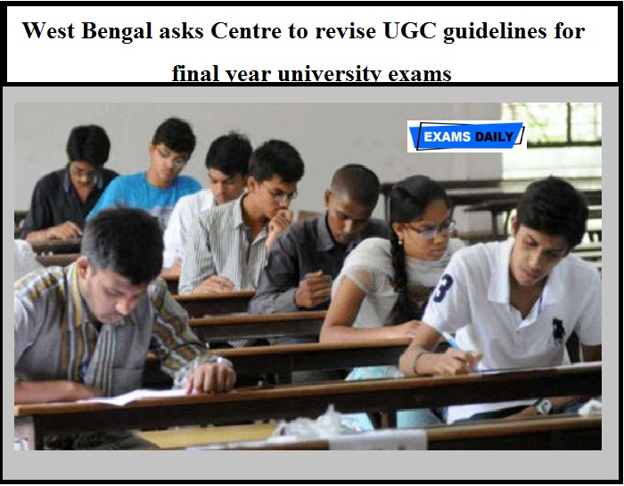 West Bengal asks Centre to revise UGC guidelines for final year university exams