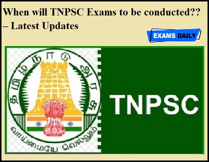 When will TNPSC Exams to be conducted – Latest Updates