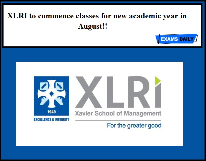 XLRI to commence classes for new academic year in August!!