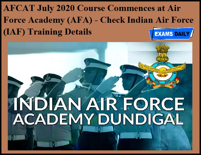 AFCAT July 2020 Course Commences at Air Force Academy (AFA) - Check Indian Air Force (IAF) Training Details