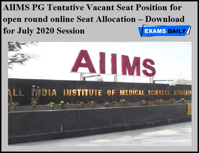 AIIMS PG Tentative Vacant Seat Position for open round online Seat Allocation – Download for July 2020 Session