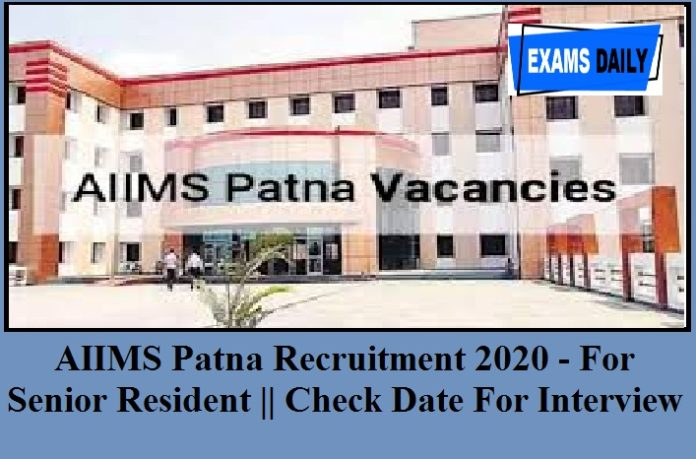 AIIMS Patna Recruitment 2020 Out - For Senior Resident || Walk In Interview & Check Eligibility , Date (AIIMS Patna)