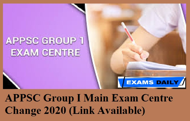 APPSC Group I Main Exam Centre Change 2020 (Link Available)