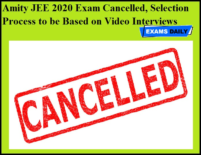 Amity JEE 2020 Exam Cancelled, Selection Process to be Based on Video Interviews