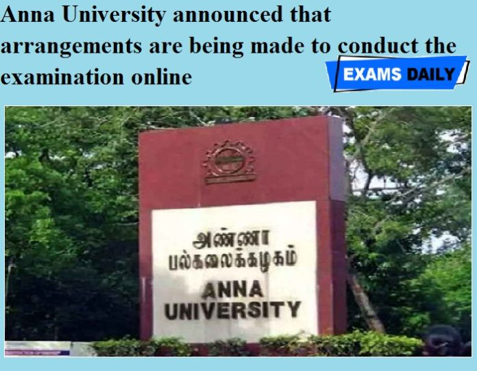 Anna University announced that arrangements are being made to conduct the examination online