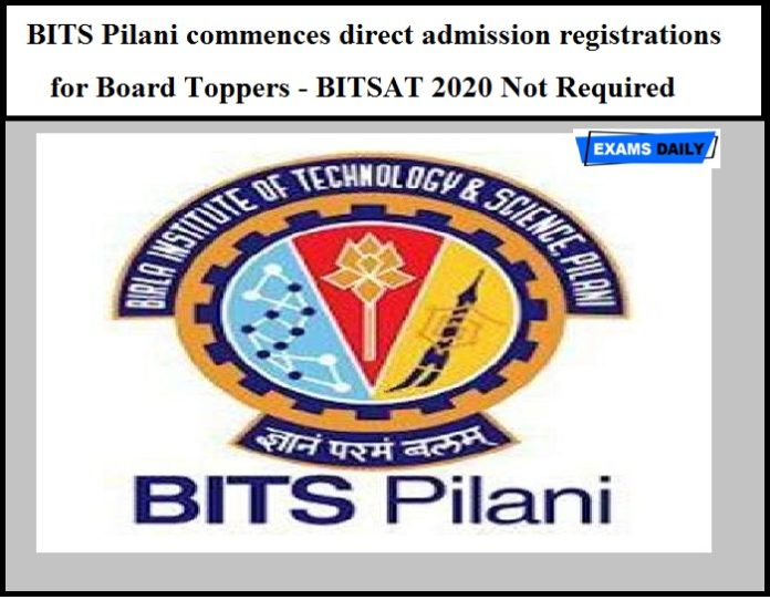 BITS Pilani commences direct admission registrations for Board Toppers - BITSAT 2020 Not Required
