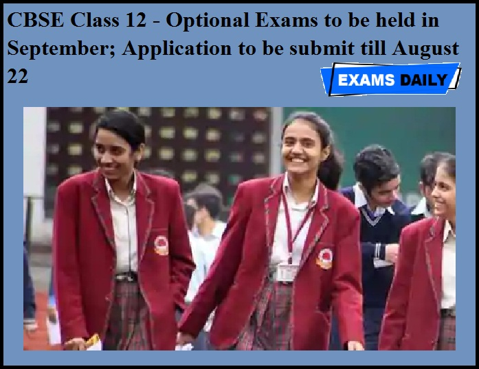 CBSE Class 12 - Optional Exams to be held in September_ Application to be submit till August 22