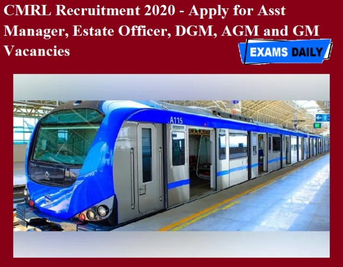 CMRL Recruitment 2020 OUT - Apply for Asst Manager, Estate Officer, DGM, AGM and GM Vacancies