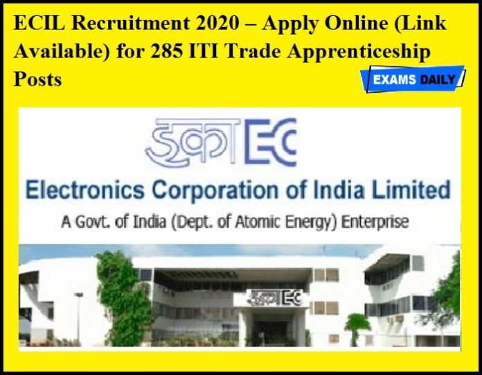 ECIL Recruitment 2020 OUT – Apply Online (Link Available) for 285 ITI Trade Apprenticeship Posts (1)