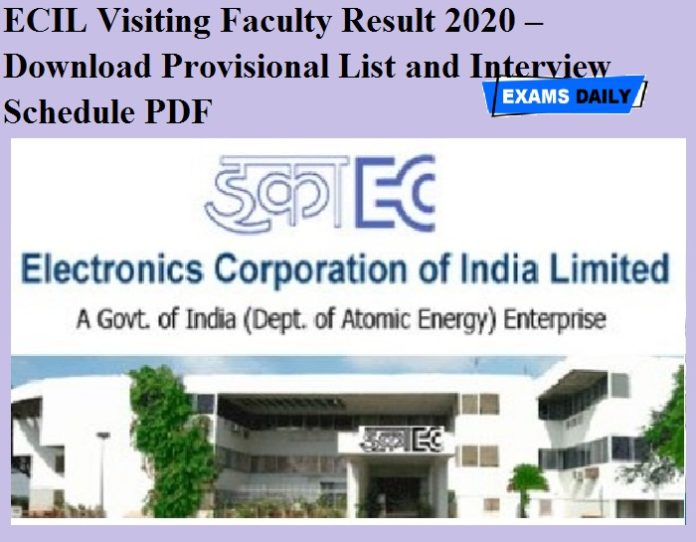 ECIL Visiting Faculty Result 2020 OUT – Download Provisional List and Interview Schedule PDF