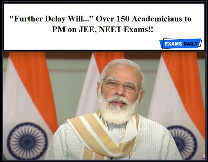 Further Delay Will Over 150 Academicians to PM on JEE, NEET Exams!!