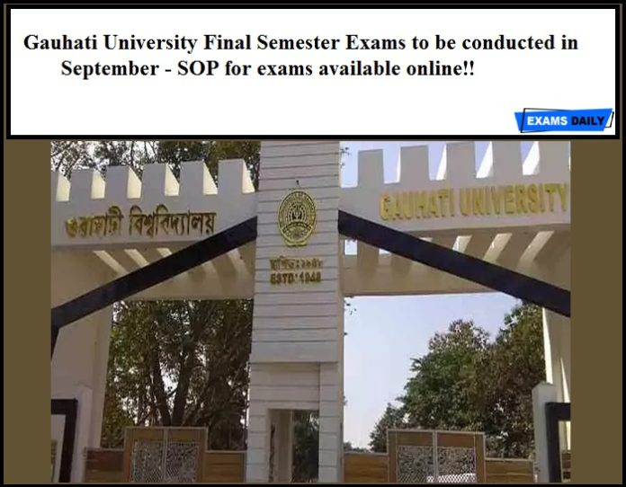 Gauhati University Final Semester Exams to be conducted in September - SOP for exams available online!!