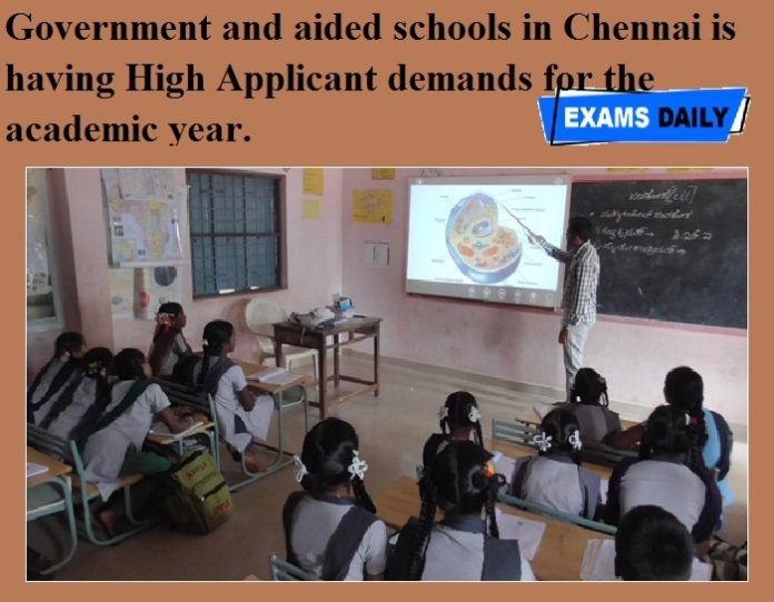 Government and aided schools in Chennai is having High Applicant demands for the academic year.
