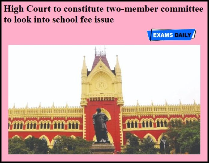 High Court to constitute two-member committee to look into school fee issue