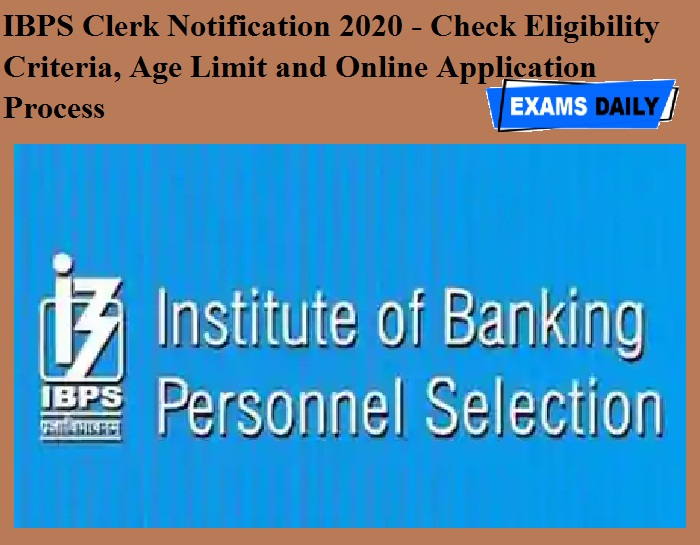 IBPS Clerk Notification 2020 - Check Eligibility Criteria, Age Limit and Online Application Process