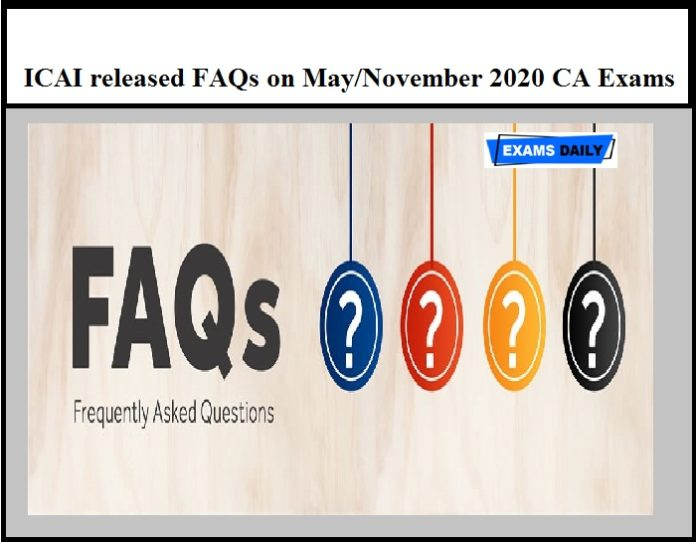 ICAI released FAQs on May November 2020 CA Exams
