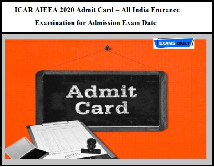 ICAR AIEEA 2020 Admit Card – Download All India Entrance Examination for Admission Exam Date Here