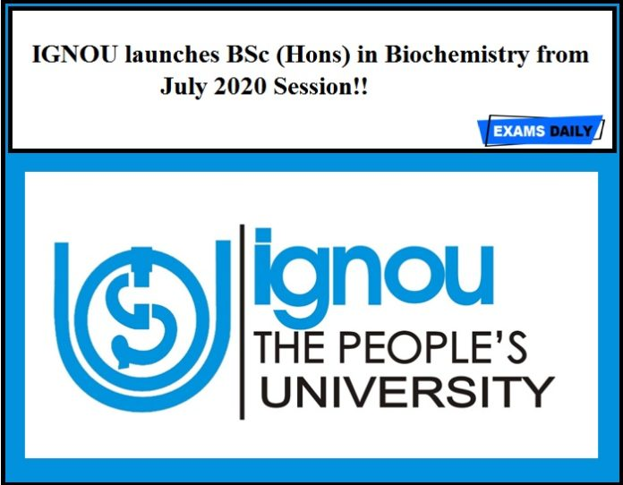 IGNOU launches BSc (Hons) in Biochemistry from July 2020 Session!!
