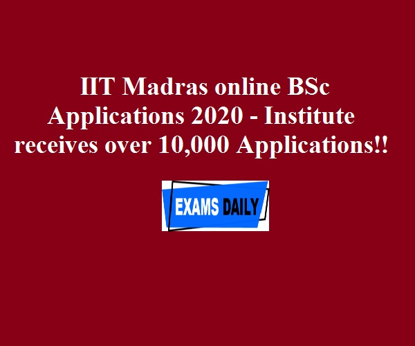 IIT Madras online BSc Applications 2020 - Institute receives over 10,000 Applications!!