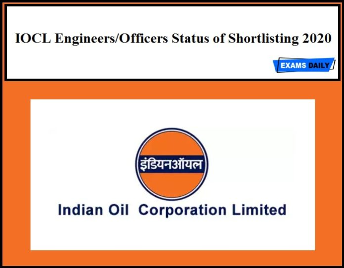 IOCL Engineers Officers Status of Shortlisting 2020
