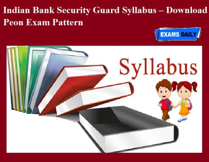 Indian Bank Security Guard Syllabus OUT – Download Peon Exam Pattern
