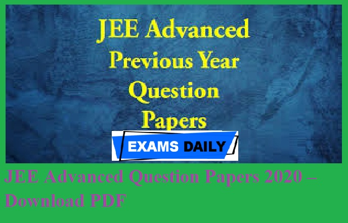 JEE Advanced Question Papers 2020 – Download PDF