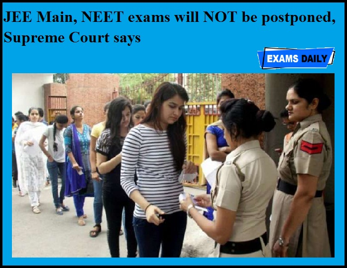 JEE Main, NEET exams will NOT be postponed, Supreme Court says