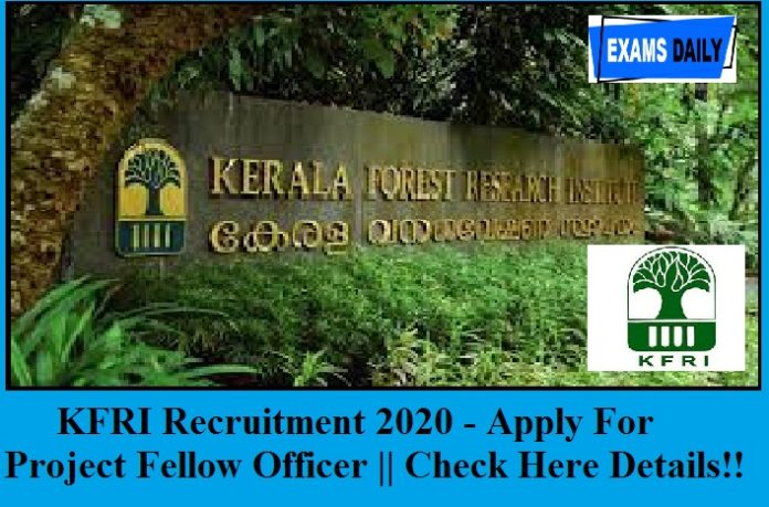 Kerala Forest Research Institute (KFRI) Recruitment 2020 out - Apply For Project Fellow Post || Check Here Details!!!