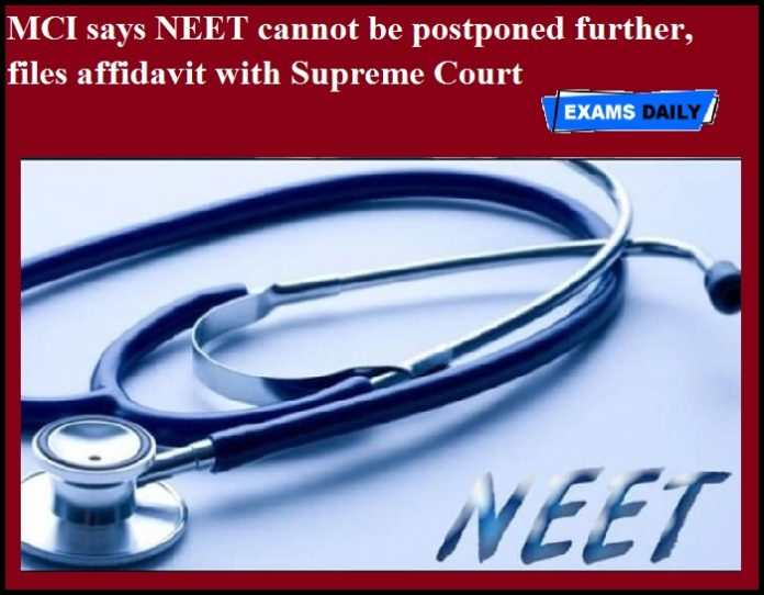 MCI says NEET cannot be postponed further, files affidavit with Supreme Court