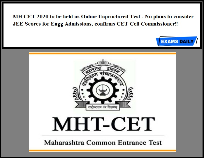 MH CET 2020 to be held as Online Unproctored Test - No plans to consider JEE Scores for Engg Admissions, confirms CET Cell Commissioner!!
