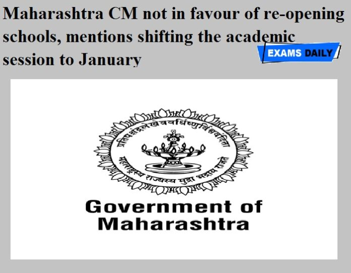 Maharashtra CM not in favour of re-opening schools, mentions shifting the academic session to January