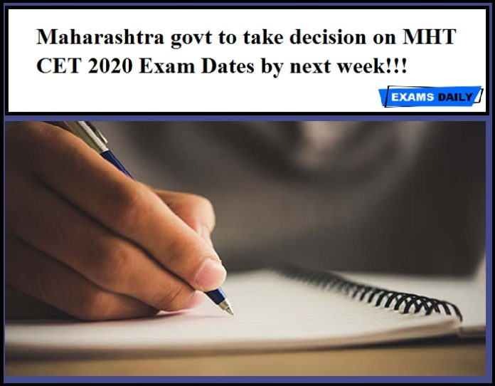 Maharashtra govt to take decision on MHT CET 2020 Exam Dates by next week!!!