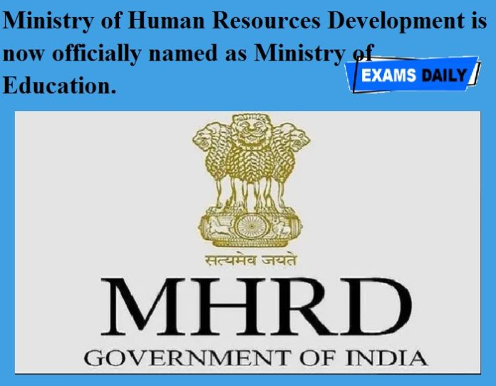 Ministry of Human Resources Development is now officially named as Ministry of Education.