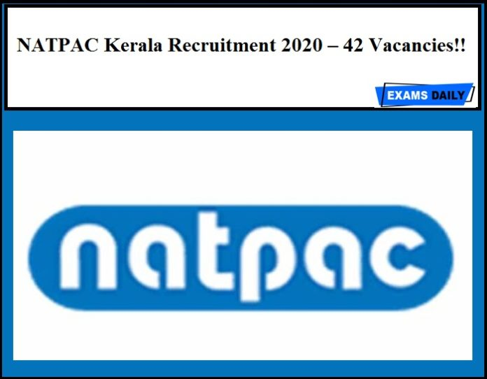 NATPAC Kerala Recruitment 2020 Out – 42 Vacancies!!