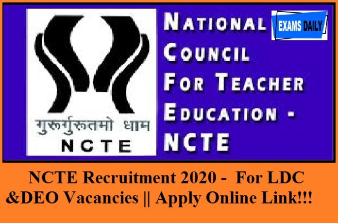 NCTE Recruitment 2020 out – For LDC, DEO & Other Vacancies || Apply Online Link Available Here!!!