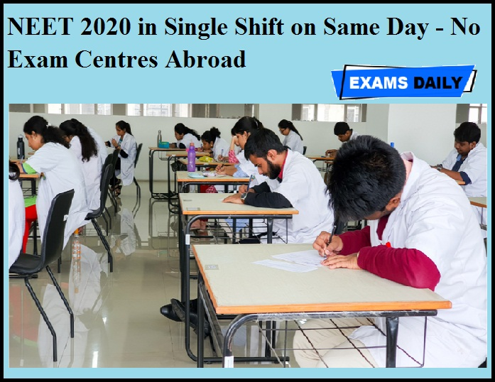 NEET 2020 in Single Shift on Same Day - No Exam Centres Abroad