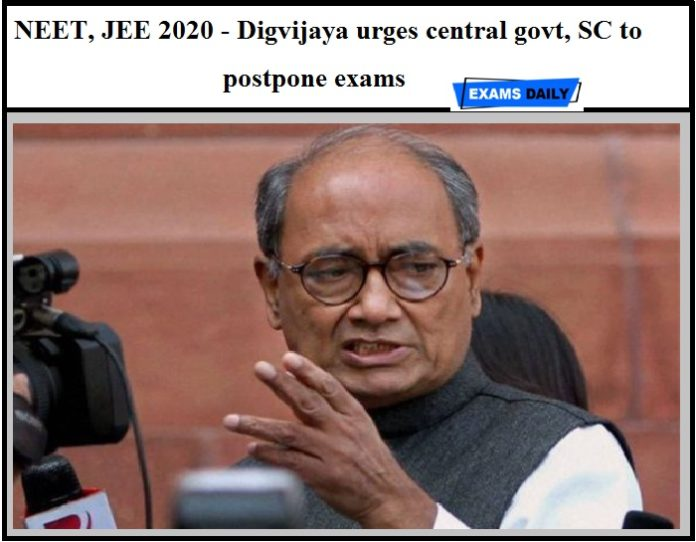 NEET, JEE 2020 - Digvijaya urges central govt, SC to postpone exams