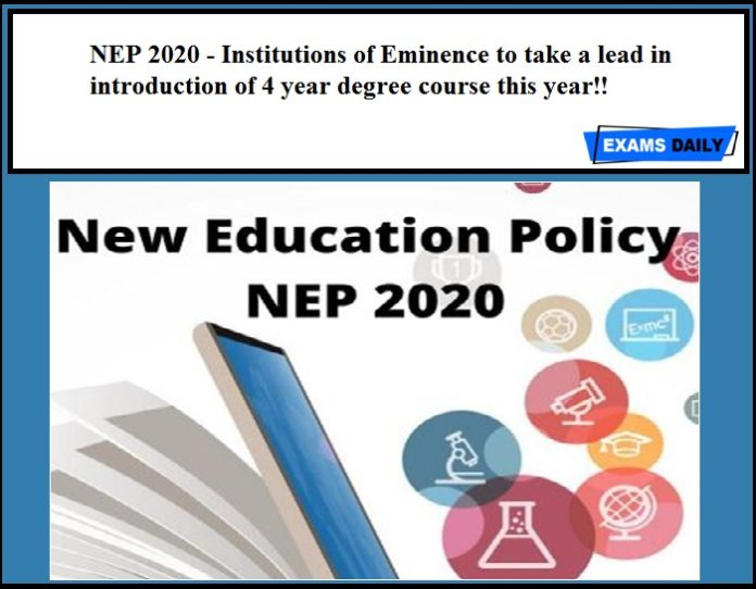 NEP 2020 - Institutions of Eminence to take a lead in introduction of 4 year degree course this year!!