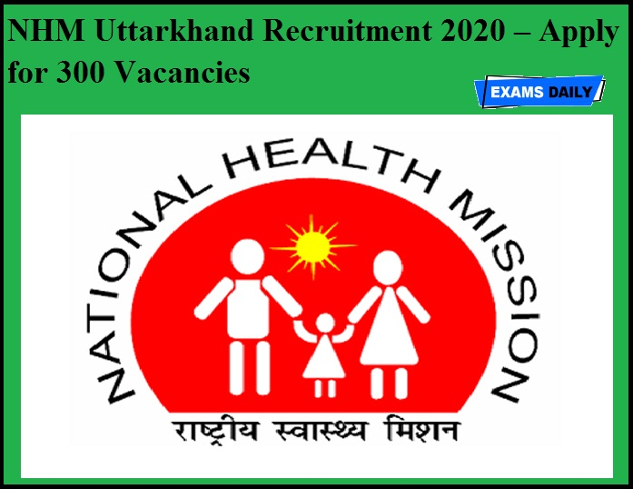 NHM Uttarkhand Recruitment 2020 OUT – Apply for 300 Vacancies