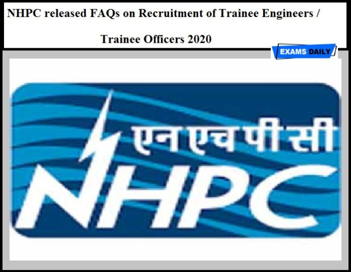 NHPC released FAQs on Recruitment of Trainee Engineers Trainee Officers 2020 – Get Details Here