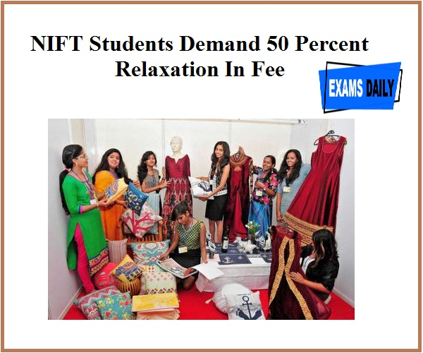 Nift Students Demand 50 Percent Relaxation In Fee Amid Coronavirus Pandemic Hindi Examsdaily