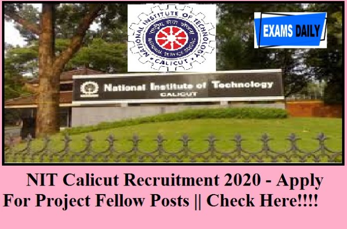 NIT Calicut Recruitment 2020 out – For Project Fellow & Technical Assistant Post    Apply Now!!!