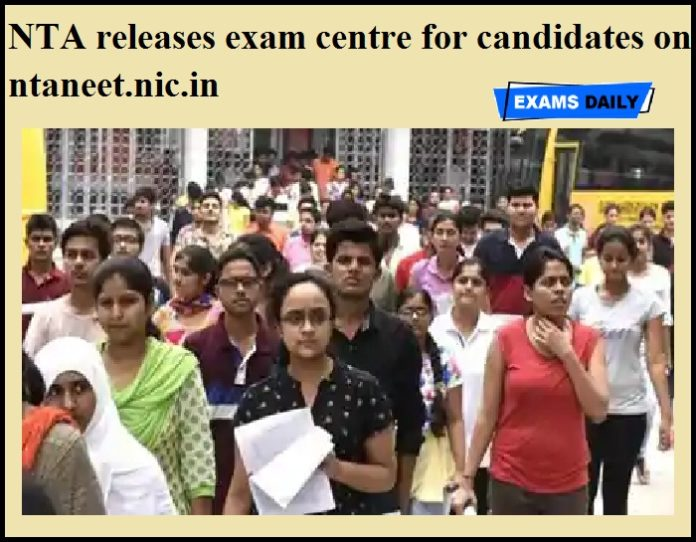NTA releases exam centre for candidates on ntaneet.nic.in