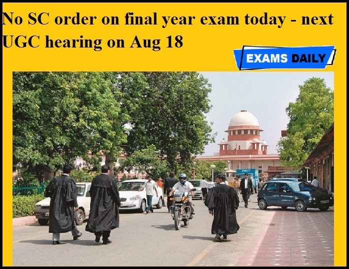 No SC order on final year exam today - next UGC hearing on Aug 18